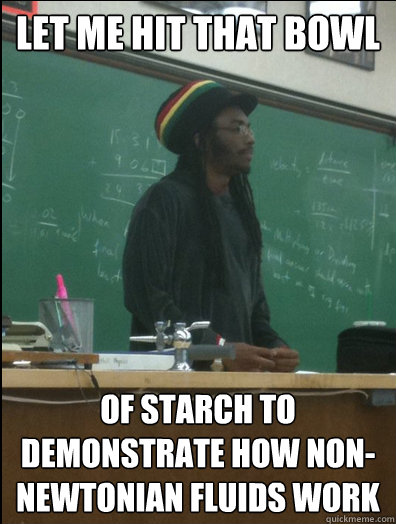 let me hit that bowl of starch to demonstrate how nonnewton - Rasta Science Teacher