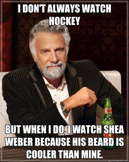 i dont always watch hockey but when i do i watch shea webe - Dos Equis man