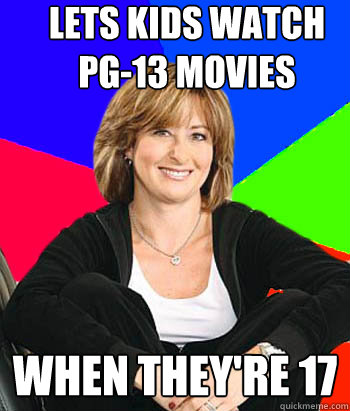 lets kids watch pg13 movies when theyre 17 - Sheltering Suburban Mom