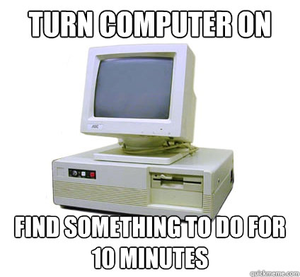 turn computer on find something to do for 10 minutes - Your First Computer