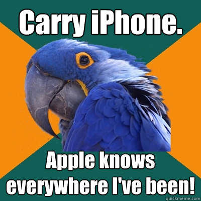 carry iphone apple knows everywhere ive been - Paranoid Parrot