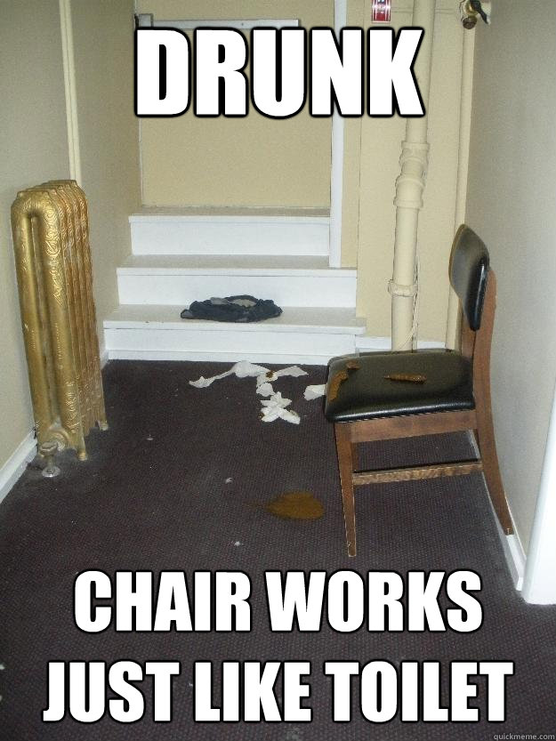 drunk chair works just like toilet - Shit Happens