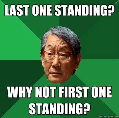 last one standing why not first one standing - High Expectations Asian Father