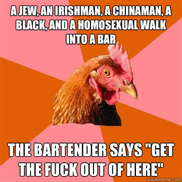 a jew an irishman a chinaman a black and a homosexual wa - Anti-Joke Chicken