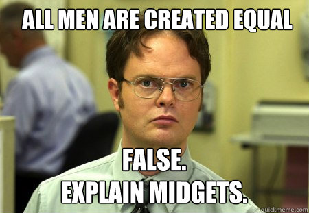 all men are created equal false explain midgets - Schrute