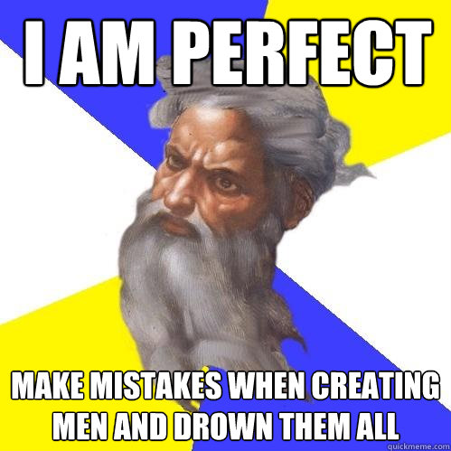 i am perfect make mistakes when creating men and drown them  - Advice God
