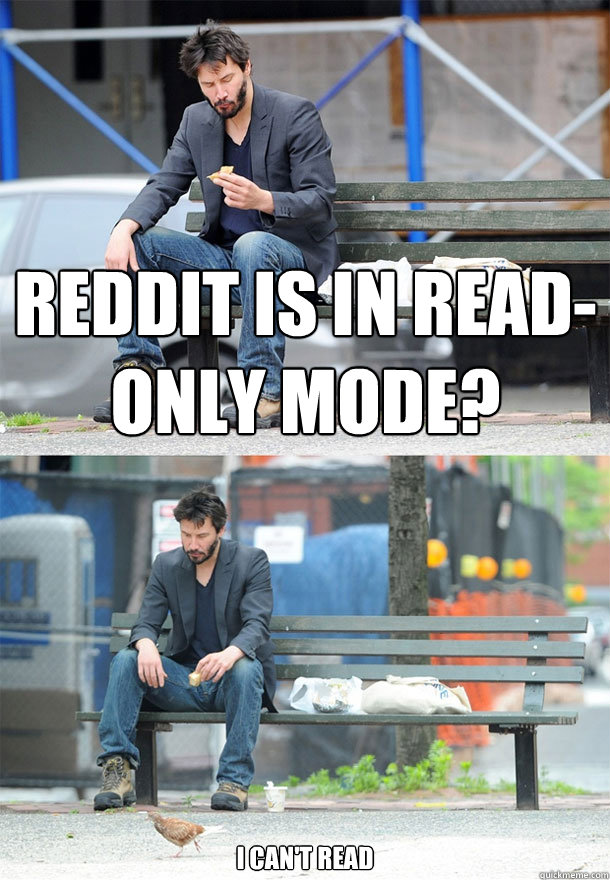 reddit is in readonly mode i cant read - Sad Keanu