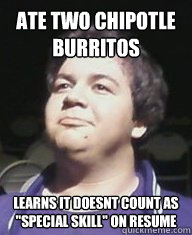 ate two chipotle burritos learns it doesnt count as special - Over Achieving Eric