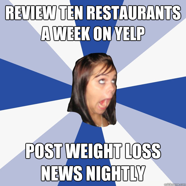 review ten restaurants a week on yelp post weight loss news  - Annoying Facebook Girl