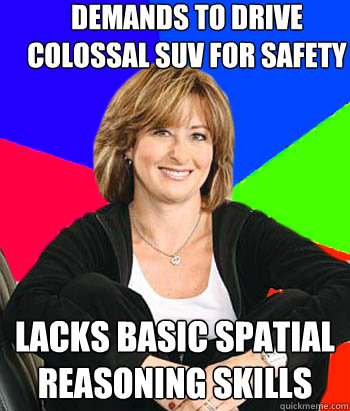 demands to drive colossal suv for safety lacks basic spatial - Sheltering Suburban Mom