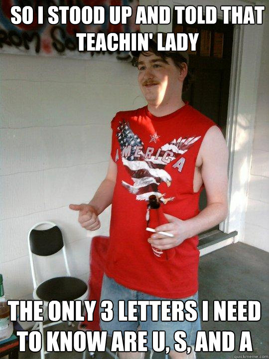 so i stood up and told that teachin lady the only 3 letters - Redneck Randal