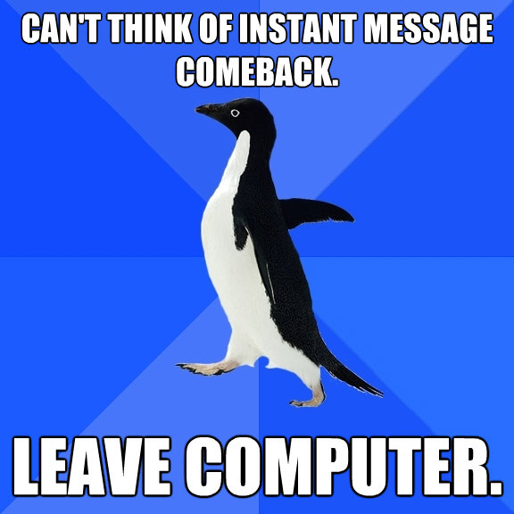 cant think of instant message comeback leave computer - Socially Awkward Penguin