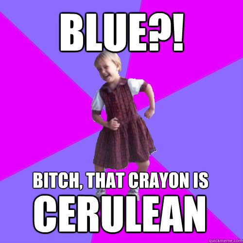 blue bitch that crayon is cerulean - Socially awesome kindergartener