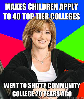 makes children apply to 40 top tier colleges went to shitty  - Sheltering Suburban Mom