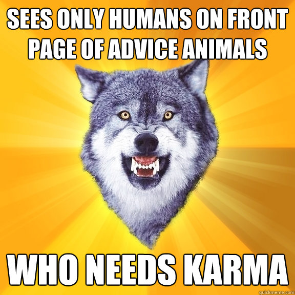 sees only humans on front page of advice animals who needs k - Courage Wolf