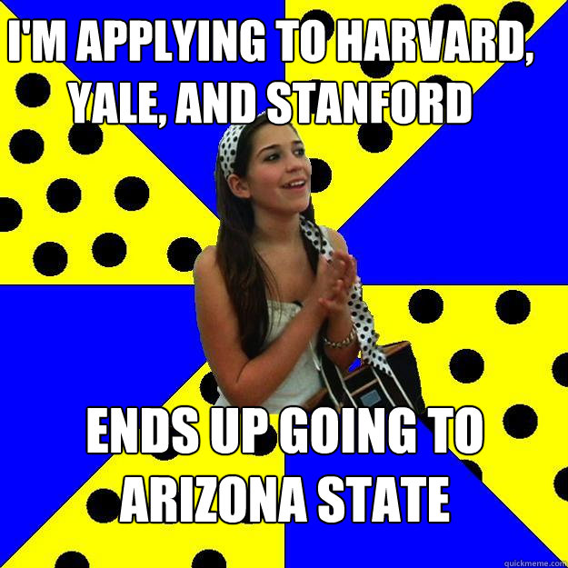 im applying to harvard yale and stanford ends up going to - Sheltered Suburban Kid