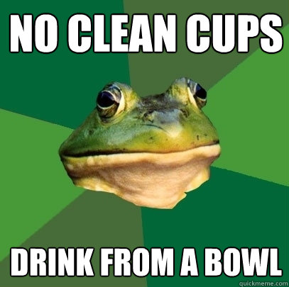 no clean cups drink from a bowl - Foul Bachelor Frog