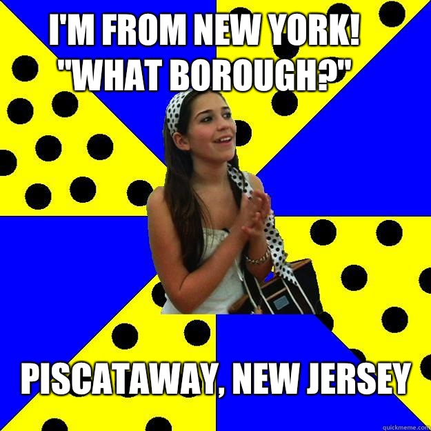 Im from New York What Borough  - Sheltered Suburban Kid