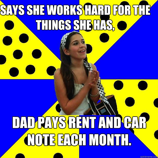 says she works hard for the things she has dad pays rent an - Sheltered Suburban Kid
