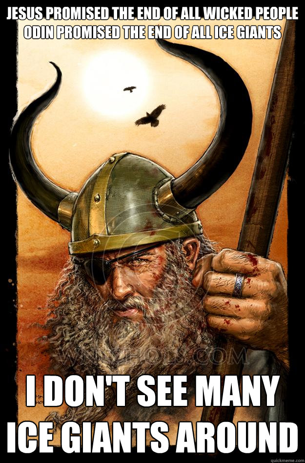 jesus promised the end of all wicked people odin promised th - Odin