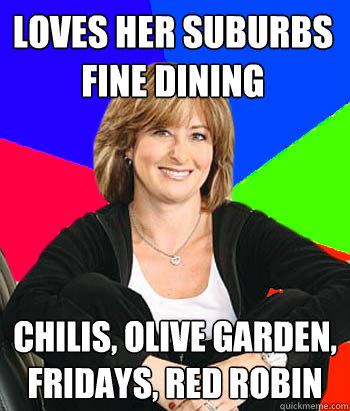 loves her suburbs fine dining chilis olive garden fridays - Sheltering Suburban Mom