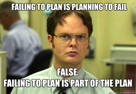 failing to plan is planning to fail false failing to plan - Schrute