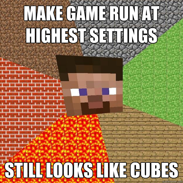 make game run at highest settings still looks like cubes - Minecraft