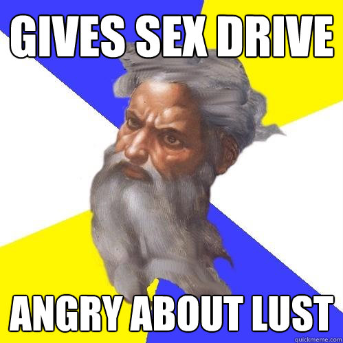 gives sex drive angry about lust - Advice God