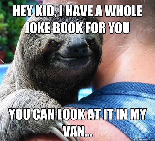 Hey Kid, I have a whole joke book for you you can look at ...
