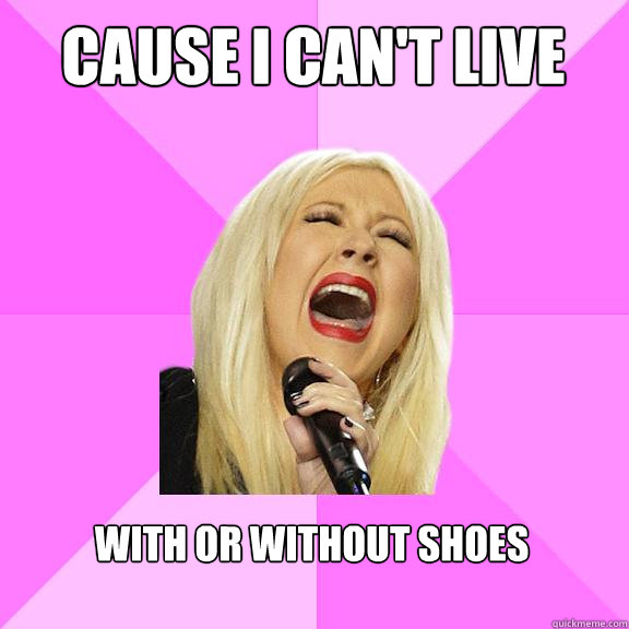 cause i cant live with or without shoes - Wrong Lyrics Christina