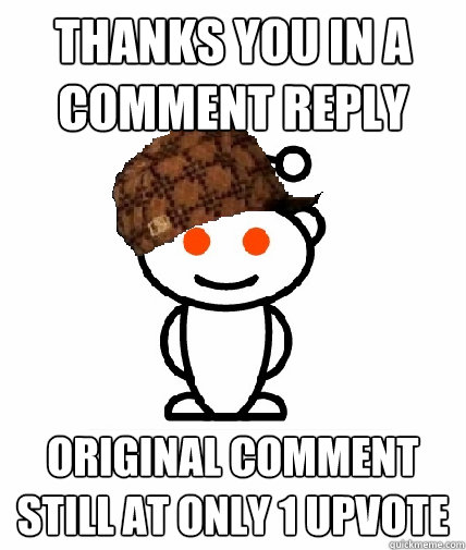 thanks you in a comment reply original comment still at only - Scumbag Reddit