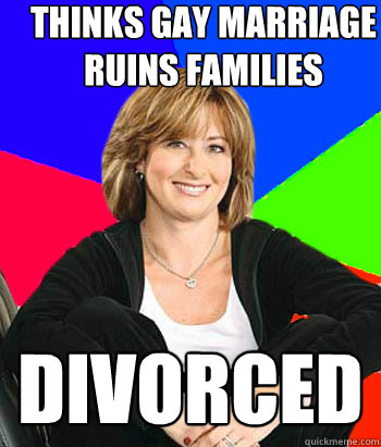 thinks gay marriage ruins families divorced - Sheltering Suburban Mom