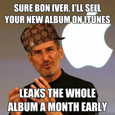 sure bon iver ill sell your new album on itunes leaks the  - Scumbag Steve Jobs