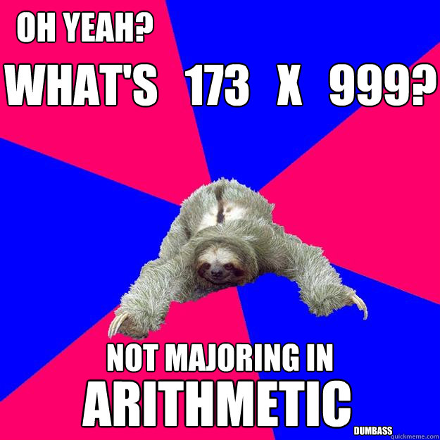 whats 173 x 999 not majoring in oh yeah arithmetic - Math Major Sloth