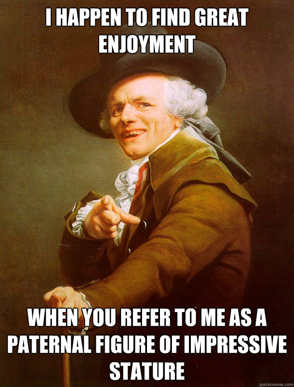 i happen to find great enjoyment when you refer to me as a p - Joseph Ducreux