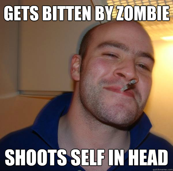 gets bitten by zombie shoots self in head - Good Guy Greg 