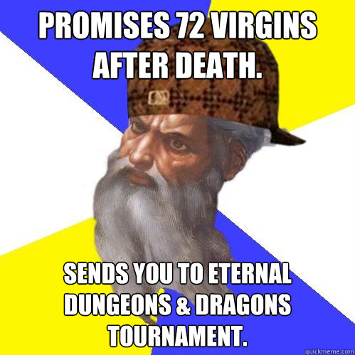 promises 72 virgins after death sends you to eternal dunge - Scumbag Advice God