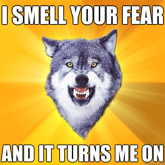 i smell your fear and it turns me on - Courage Wolf
