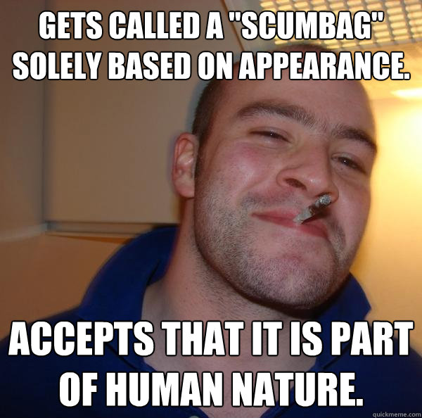gets called a scumbag solely based on appearance accepts - Good Guy Greg