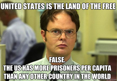 united states is the land of the free false the us has mo - Schrute