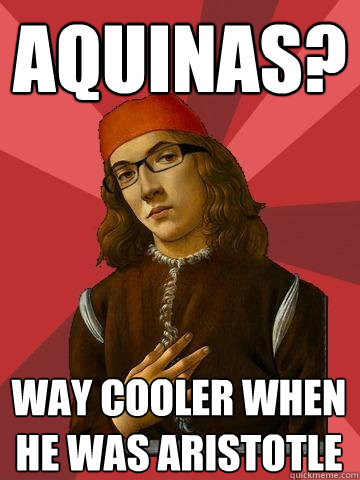 aquinas way cooler when he was aristotle - Hipster Stefano
