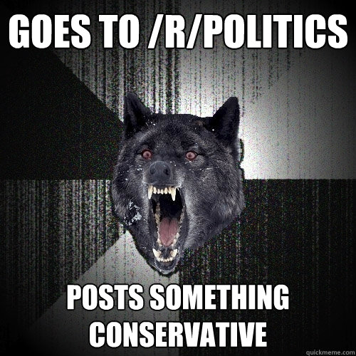 goes to rpolitics posts something conservative - Insanity Wolf