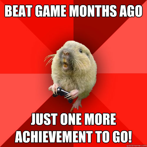 beat game months ago just one more achievement to go - Gaming Gopher