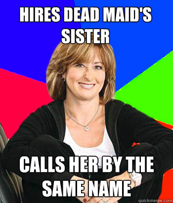 hires dead maids sister calls her by the same name - Sheltering Suburban Mom