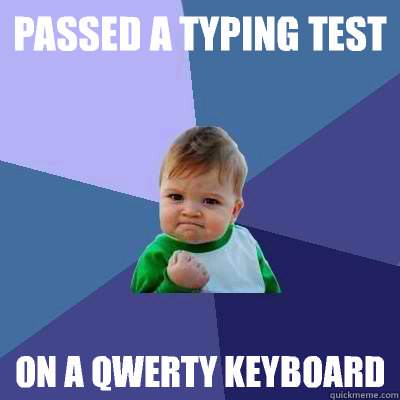 passed a typing test on a qwerty keyboard - Success Kid