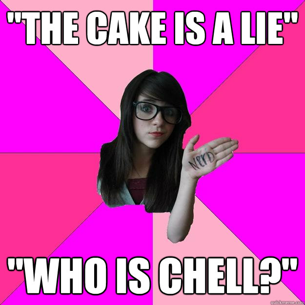 the cake is a lie who is chell - Idiot Nerd Girl