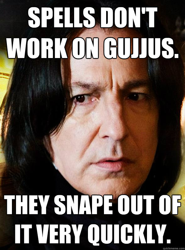 spells dont work on gujjus they snape out of it very quick - Sensitive Snape