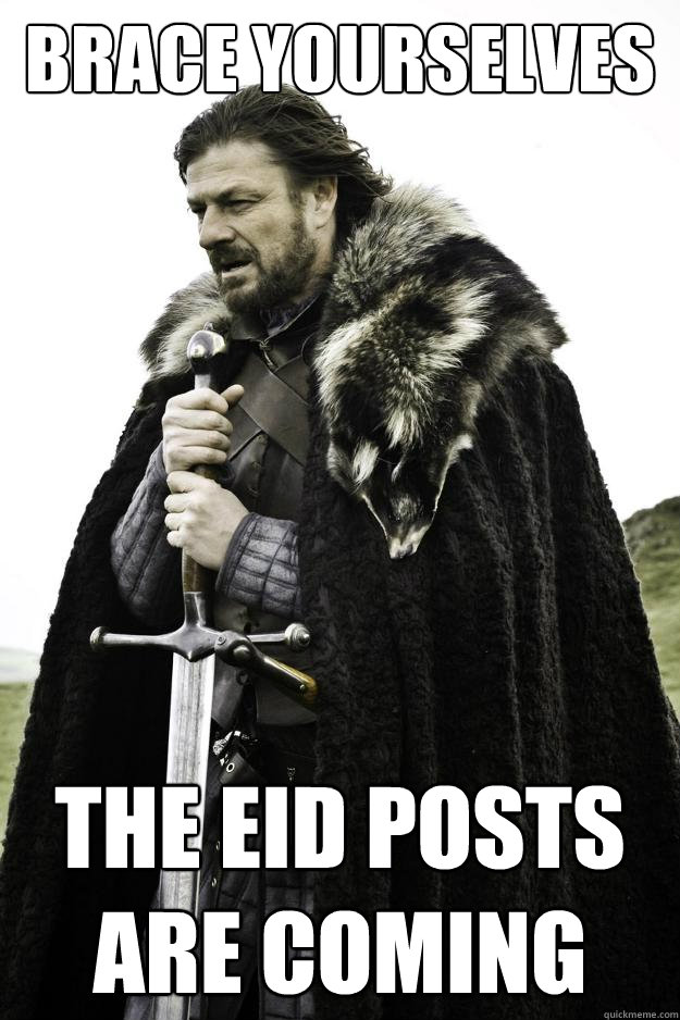 brace yourselves the eid posts are coming - Winter is coming