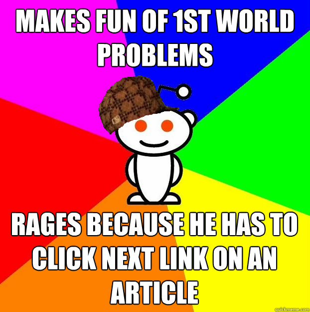 makes fun of 1st world problems rages because he has to clic - Scumbag Redditor