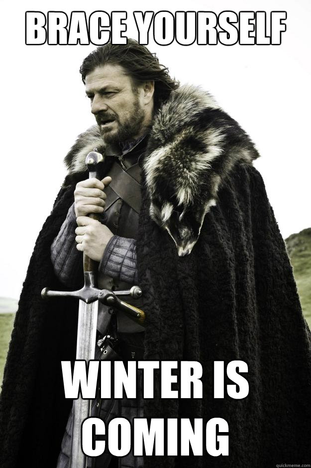 brace yourself winter is coming - Winter is coming